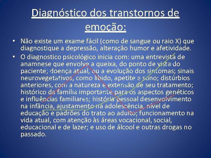 Diagnóstico dos transtornos de emoção: • Não existe um exame fácil (como de sangue