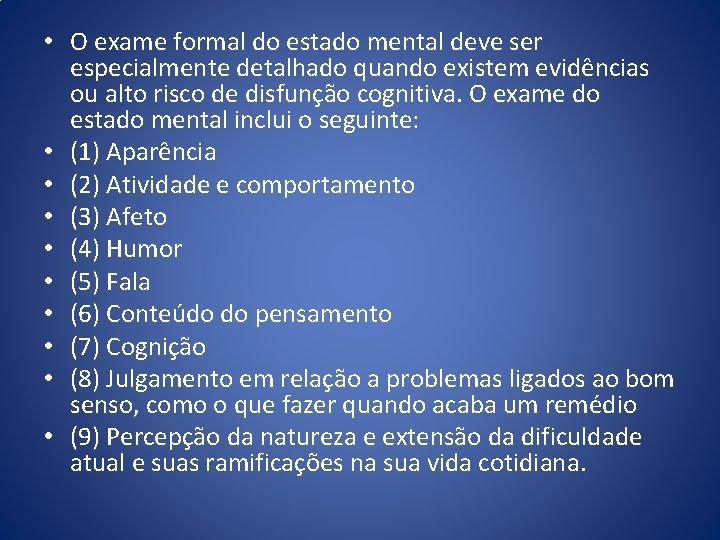 • O exame formal do estado mental deve ser especialmente detalhado quando existem