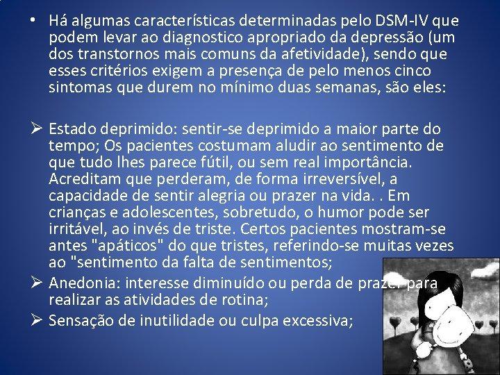 • Há algumas características determinadas pelo DSM-IV que podem levar ao diagnostico apropriado