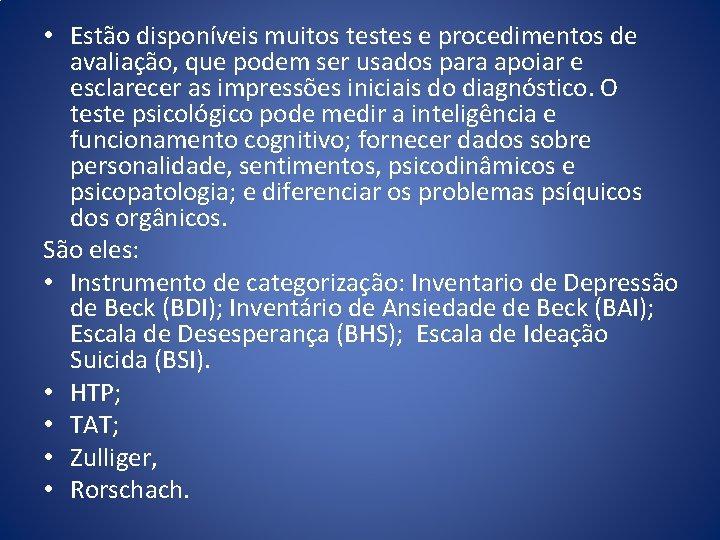 • Estão disponíveis muitos testes e procedimentos de avaliação, que podem ser usados