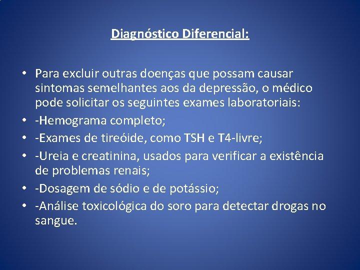Diagnóstico Diferencial: • Para excluir outras doenças que possam causar sintomas semelhantes aos da