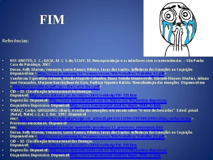 FIM Referências: • • • REF: MIOTTO, E. C. ; LUCIA, M. C.