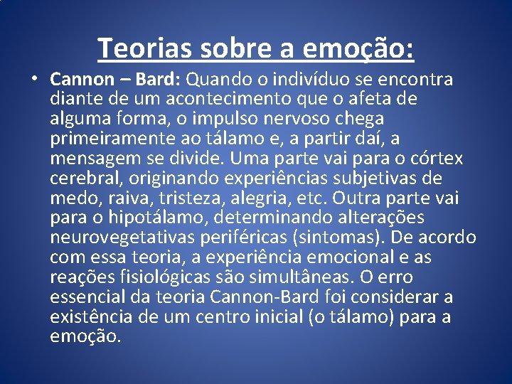 Teorias sobre a emoção: • Cannon – Bard: Quando o indivíduo se encontra diante