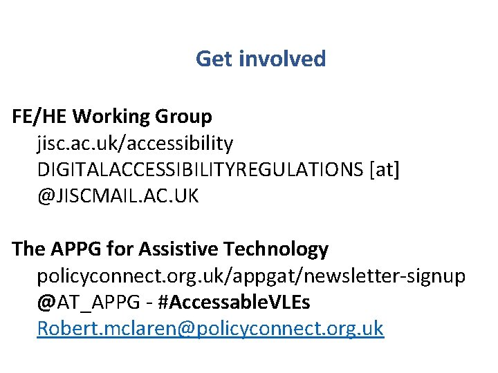 Get involved FE/HE Working Group jisc. ac. uk/accessibility DIGITALACCESSIBILITYREGULATIONS [at] @JISCMAIL. AC. UK The
