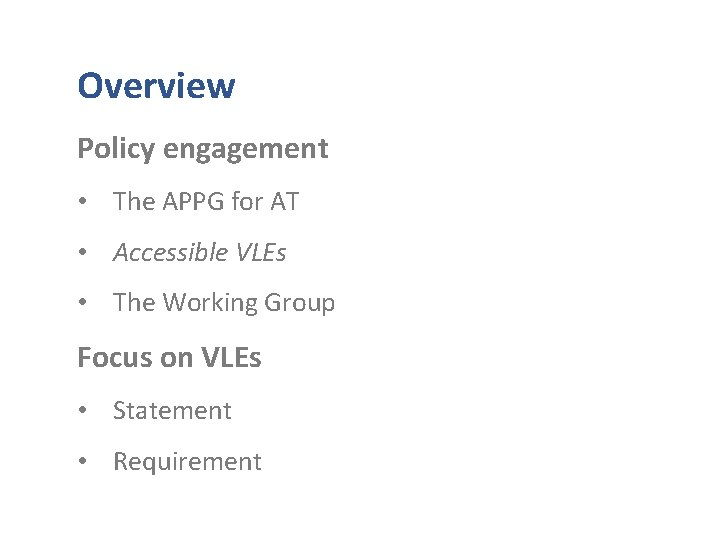Overview Policy engagement • The APPG for AT • Accessible VLEs • The Working