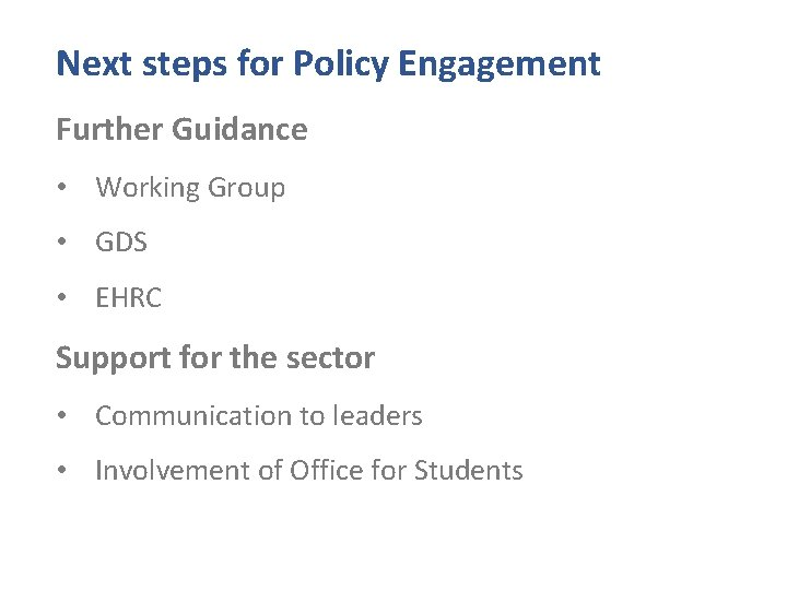 Next steps for Policy Engagement Further Guidance • Working Group • GDS • EHRC