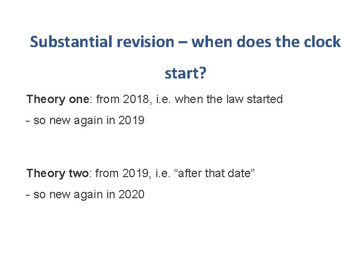 Substantial revision – when does the clock start? Theory one: from 2018, i. e.