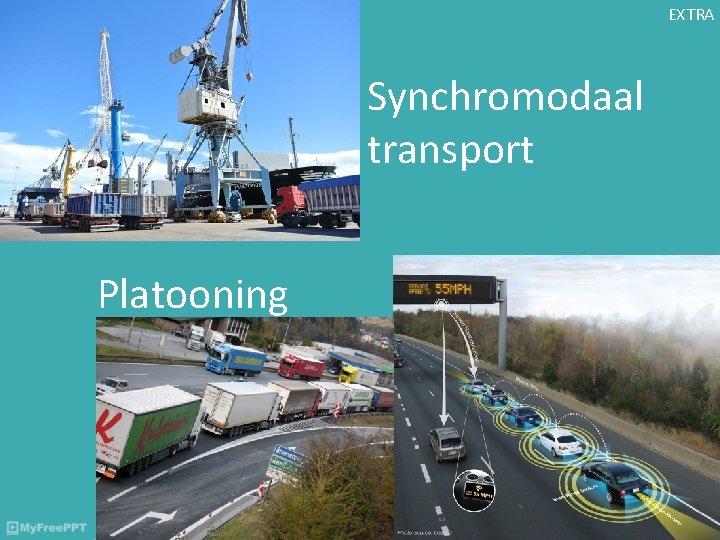 EXTRA Synchromodaal transport Platooning