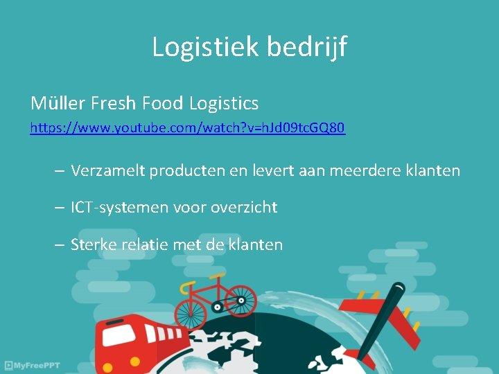 Logistiek bedrijf Müller Fresh Food Logistics https: //www. youtube. com/watch? v=h. Jd 09 tc.
