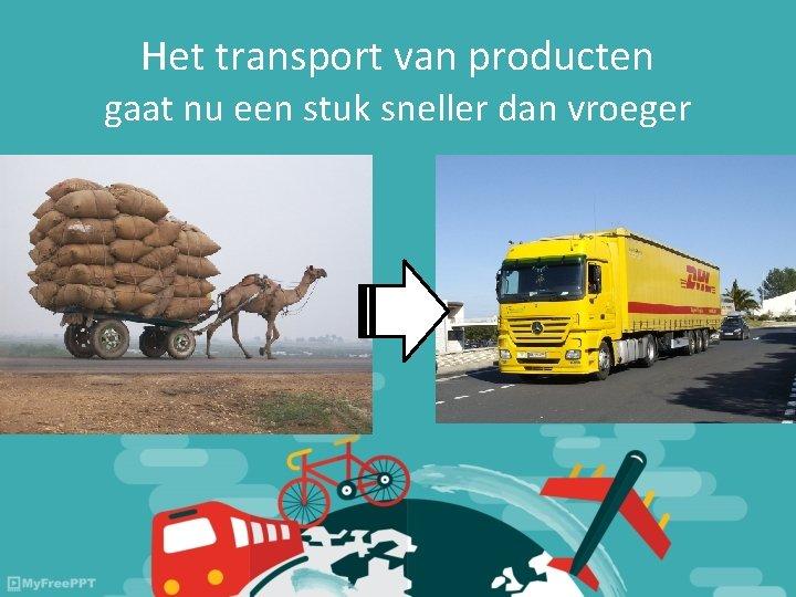 Het transport van producten gaat nu een stuk sneller dan vroeger