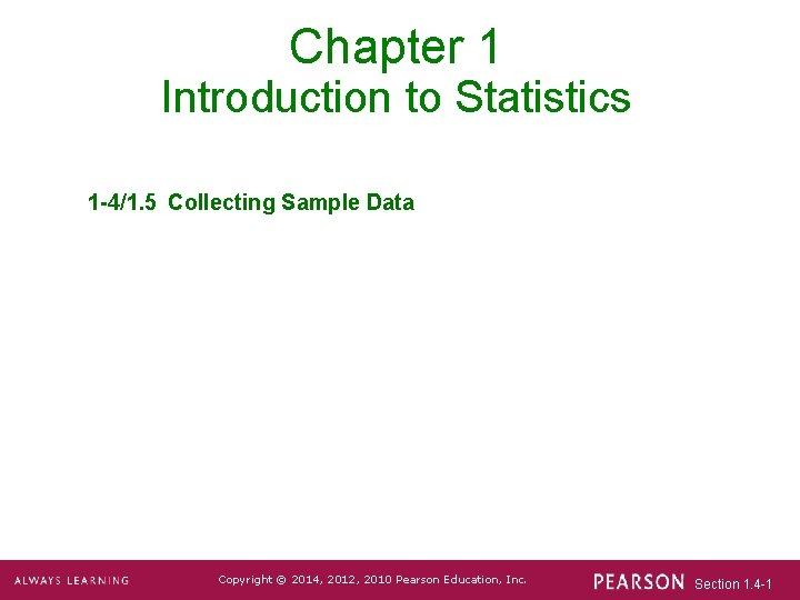 Chapter 1 Introduction to Statistics 1 -4/1. 5 Collecting Sample Data Copyright © 2014,