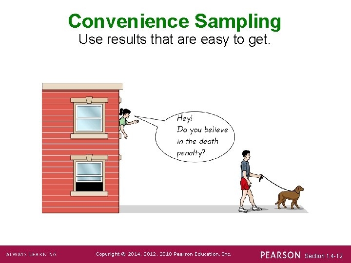 Convenience Sampling Use results that are easy to get. Copyright © 2014, 2012, 2010