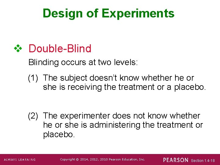 Design of Experiments v Double-Blinding occurs at two levels: (1) The subject doesn't know