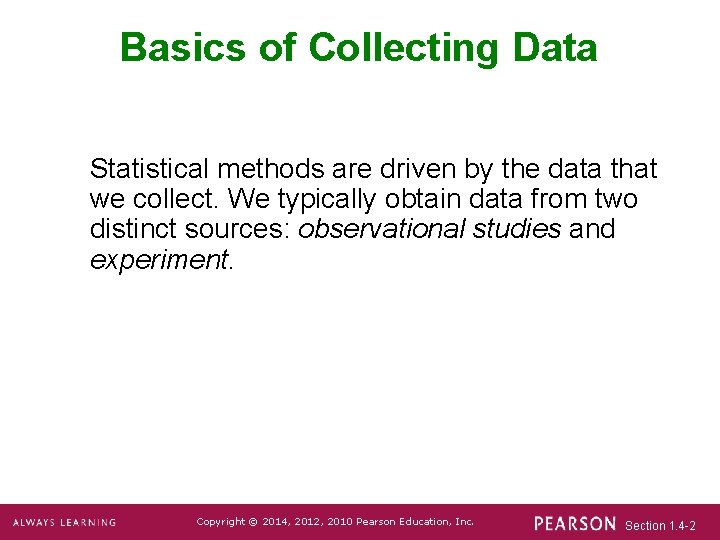 Basics of Collecting Data Statistical methods are driven by the data that we collect.