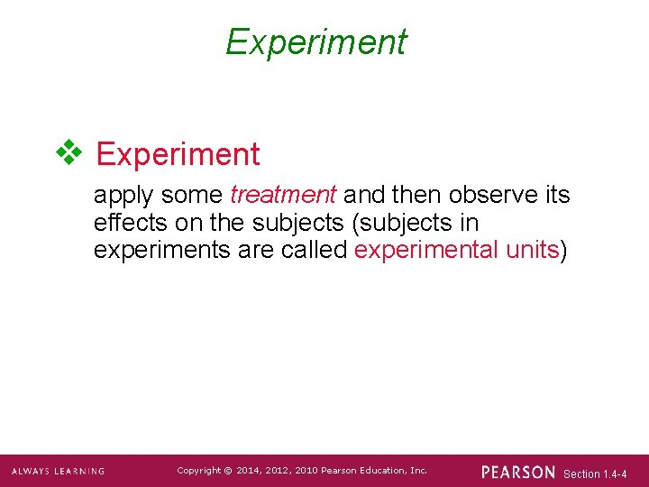 Experiment v Experiment apply some treatment and then observe its effects on the subjects