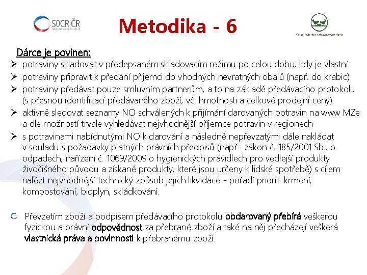 Metodika - 6 Dárce je povinen: Ø potraviny skladovat v předepsaném skladovacím režimu po