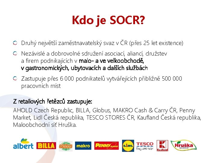 Kdo je SOCR? Druhý největší zaměstnavatelský svaz v ČR (přes 25 let existence) Nezávislé