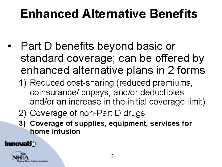 Enhanced Alternative Benefits • Part D benefits beyond basic or standard coverage; can be