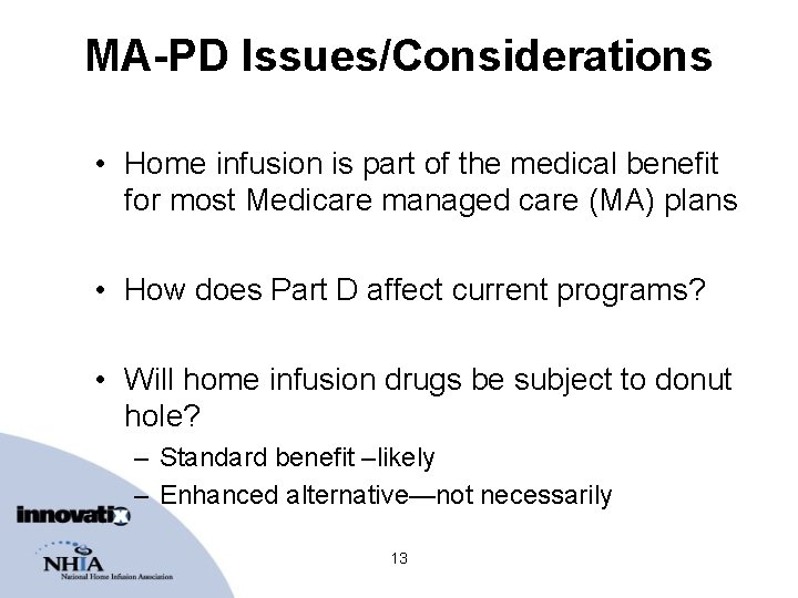 MA-PD Issues/Considerations • Home infusion is part of the medical benefit for most Medicare