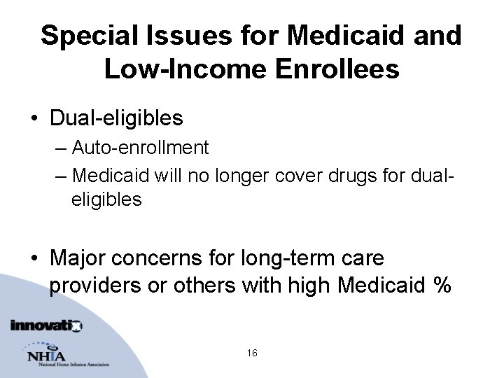 Special Issues for Medicaid and Low-Income Enrollees • Dual-eligibles – Auto-enrollment – Medicaid will