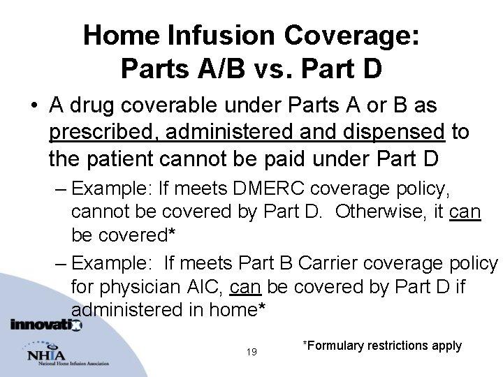 Home Infusion Coverage: Parts A/B vs. Part D • A drug coverable under Parts