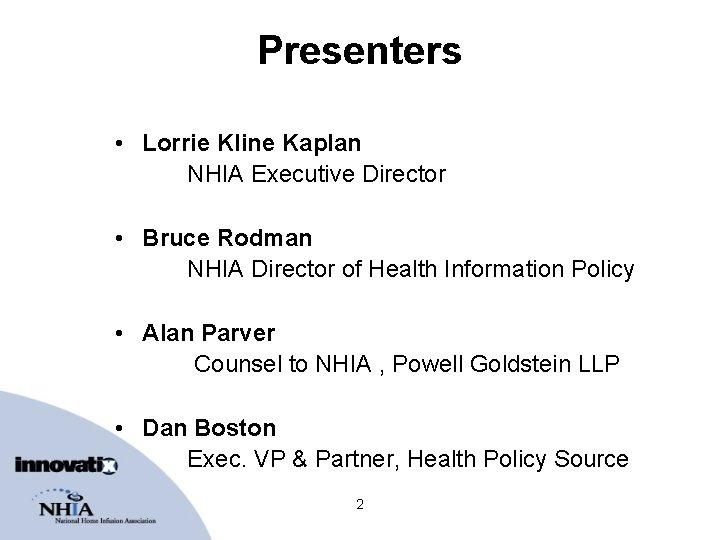 Presenters • Lorrie Kline Kaplan NHIA Executive Director • Bruce Rodman NHIA Director of