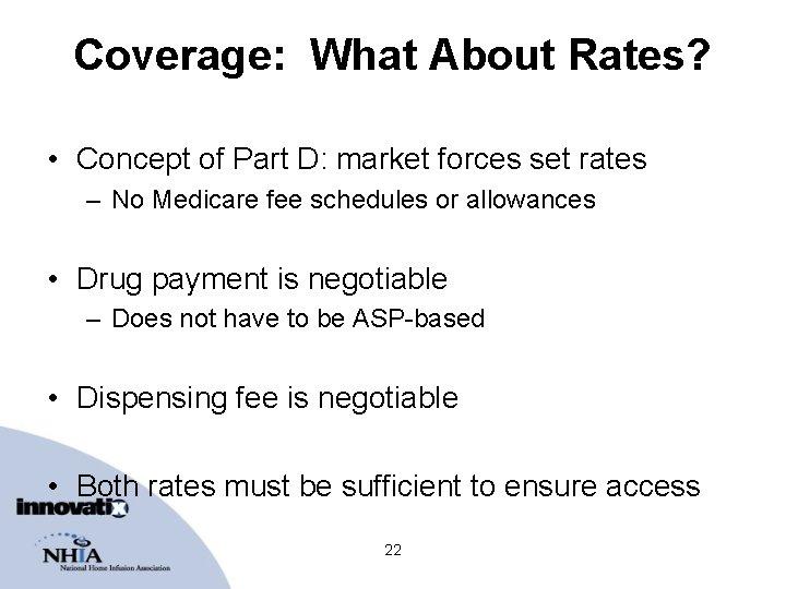 Coverage: What About Rates? • Concept of Part D: market forces set rates –
