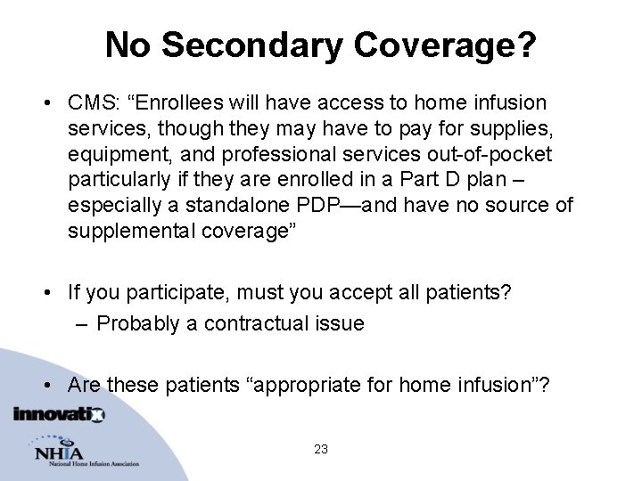 """No Secondary Coverage? • CMS: """"Enrollees will have access to home infusion services, though"""