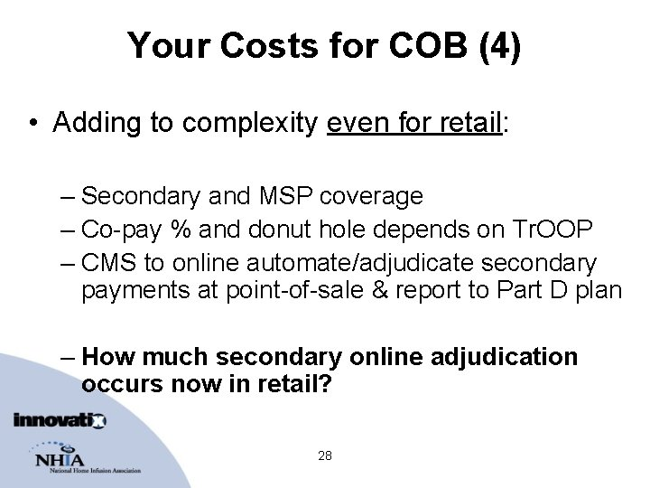 Your Costs for COB (4) • Adding to complexity even for retail: – Secondary