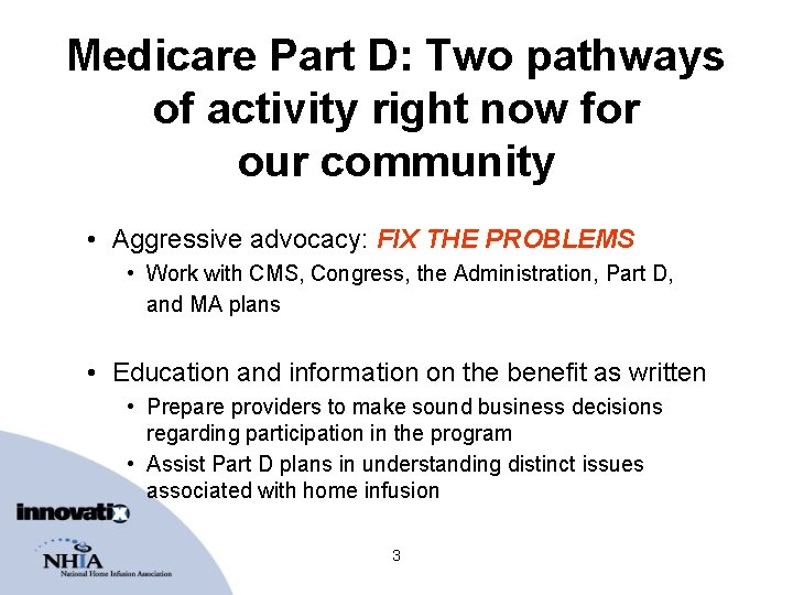 Medicare Part D: Two pathways of activity right now for our community • Aggressive