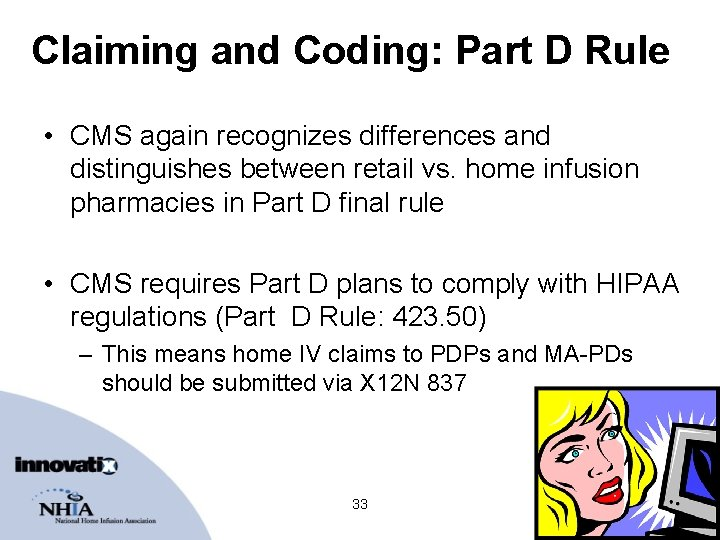Claiming and Coding: Part D Rule • CMS again recognizes differences and distinguishes between