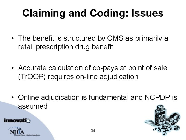 Claiming and Coding: Issues • The benefit is structured by CMS as primarily a
