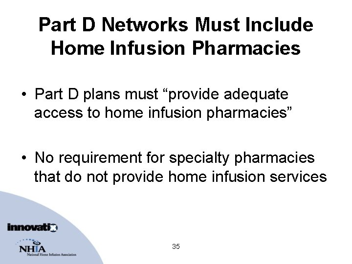 """Part D Networks Must Include Home Infusion Pharmacies • Part D plans must """"provide"""