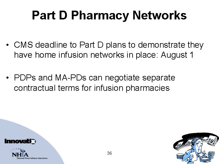 Part D Pharmacy Networks • CMS deadline to Part D plans to demonstrate they