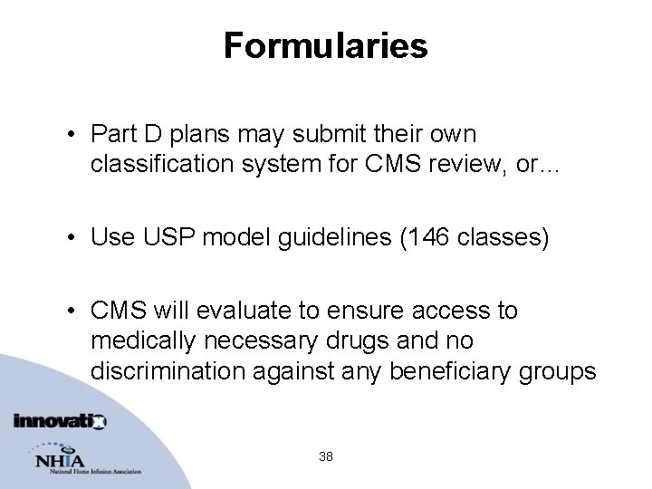Formularies • Part D plans may submit their own classification system for CMS review,