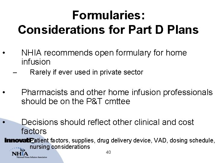 Formularies: Considerations for Part D Plans • NHIA recommends open formulary for home infusion