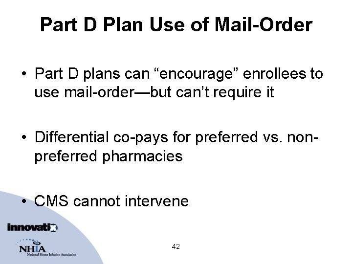 """Part D Plan Use of Mail-Order • Part D plans can """"encourage"""" enrollees to"""