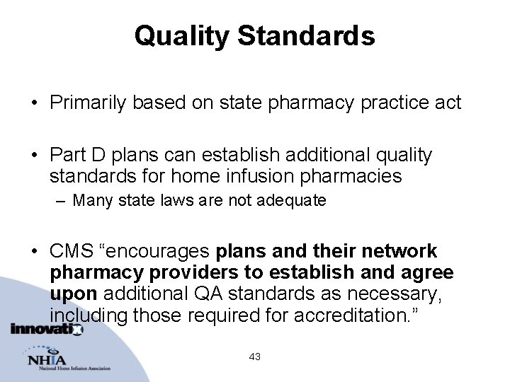 Quality Standards • Primarily based on state pharmacy practice act • Part D plans