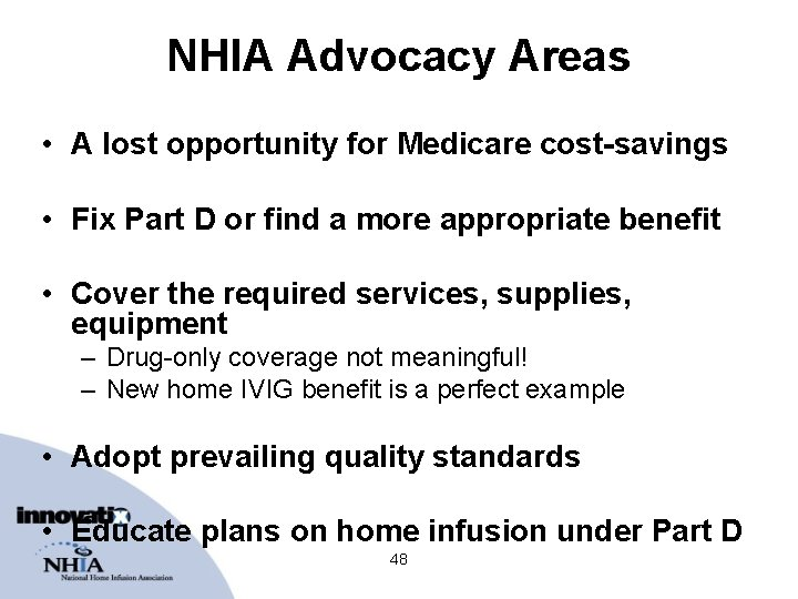 NHIA Advocacy Areas • A lost opportunity for Medicare cost-savings • Fix Part D