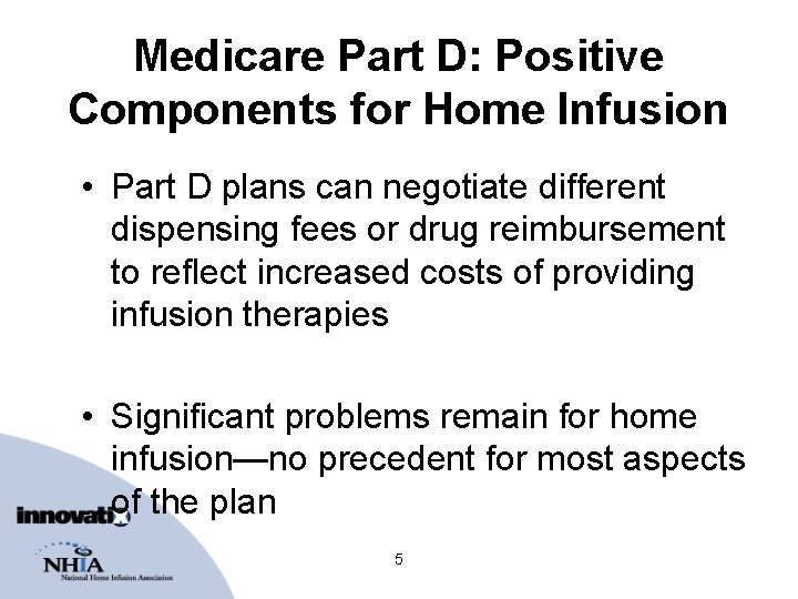 Medicare Part D: Positive Components for Home Infusion • Part D plans can negotiate