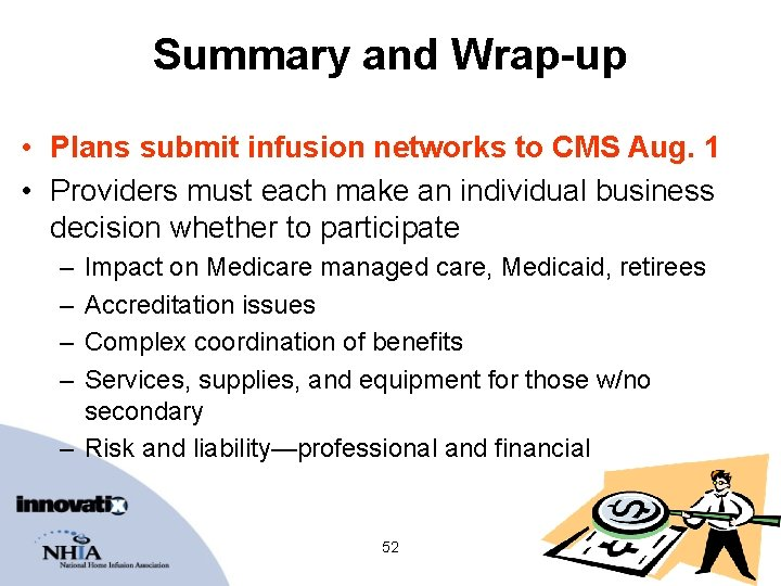 Summary and Wrap-up • Plans submit infusion networks to CMS Aug. 1 • Providers