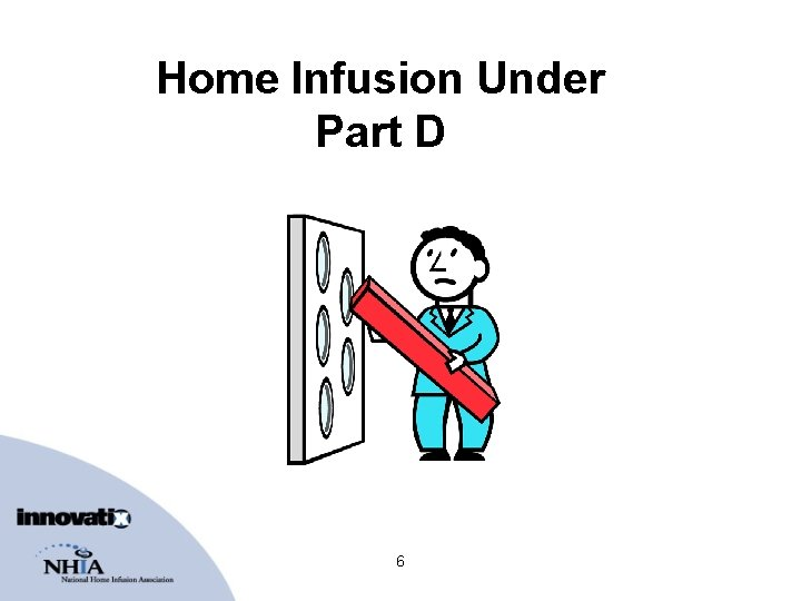 Home Infusion Under Part D 6