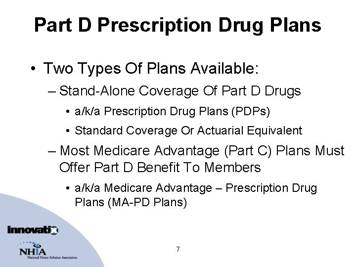 Part D Prescription Drug Plans • Two Types Of Plans Available: – Stand-Alone Coverage