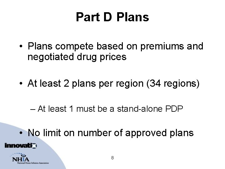 Part D Plans • Plans compete based on premiums and negotiated drug prices •