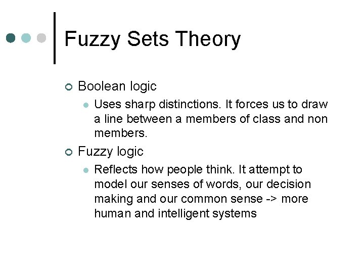 Fuzzy Sets Theory ¢ Boolean logic l ¢ Uses sharp distinctions. It forces us
