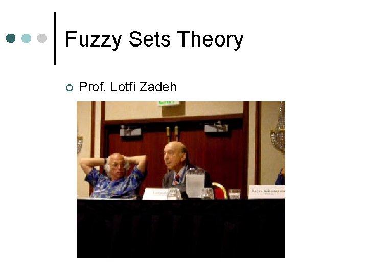 Fuzzy Sets Theory ¢ Prof. Lotfi Zadeh
