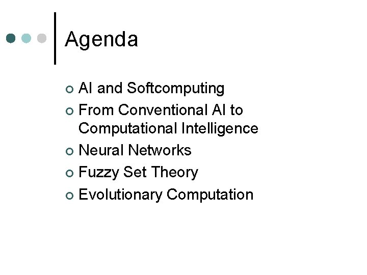 Agenda AI and Softcomputing ¢ From Conventional AI to Computational Intelligence ¢ Neural Networks