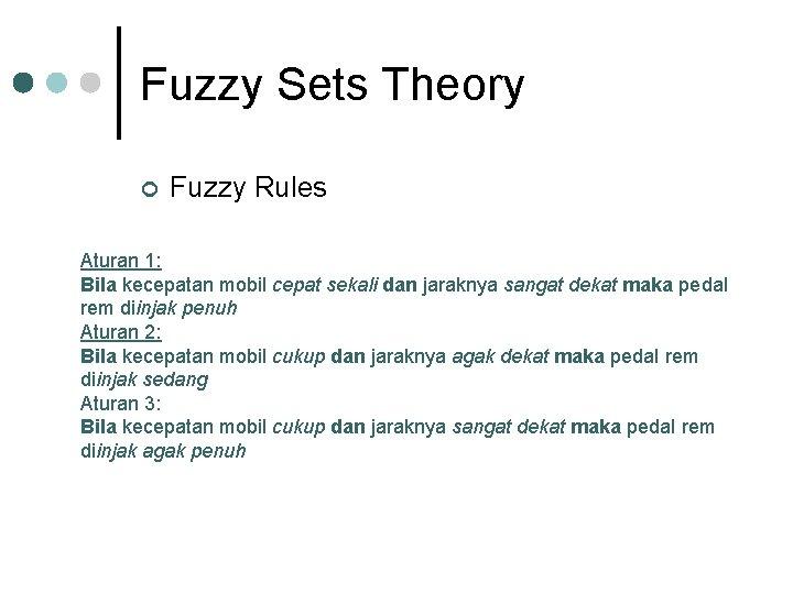Fuzzy Sets Theory ¢ Fuzzy Rules Aturan 1: Bila kecepatan mobil cepat sekali dan