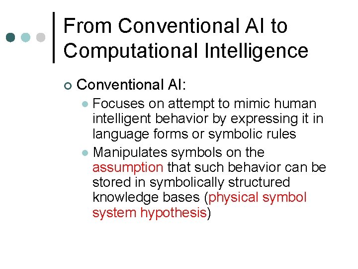 From Conventional AI to Computational Intelligence ¢ Conventional AI: Focuses on attempt to mimic