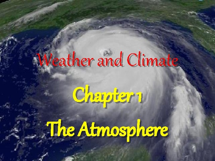 Weather and Climate Chapter 1 The Atmosphere
